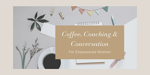MARCH Morning Coffee, Coaching & Conversations for Empowered Women