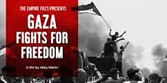 Free Showing Abby Martin's riveting documentary  Gaza Fights For Freedom