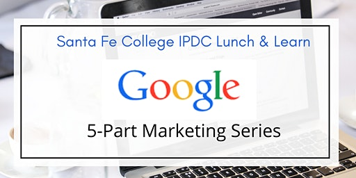 IPDC Lunch & Learn: Google Marketing Series: Part 3