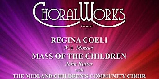 ChoralWorks Regina Coeli (W.A. Mozart) & Mass of the Children (John Rutter)
