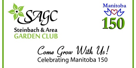 Steinbach & Area Garden Club ''Come Grow With Us  - Celebrating MB 150 tickets