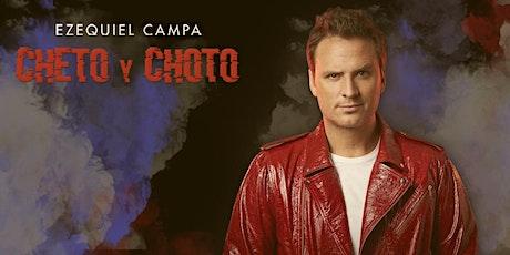 """EZEQUIEL CAMPA """"Cheto y Choto"""" boletos"""