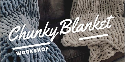 Babes & Blankets: A Chunky Knit Blanket Workshop
