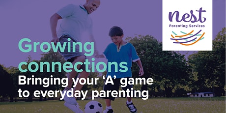 Growing Connections: Bringing your 'A' game to everyday parenting tickets