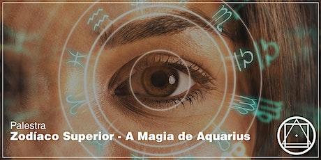 """Palestra em Curitiba: """"Zodíaco Superior - A Magia de Aquarius"""" ingressos"""
