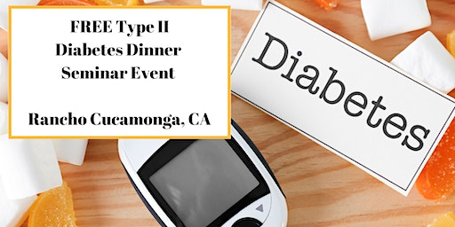 """FREE Type II Diabetes Dinner Seminar Event - """"Naturally Put Blood Sugars In Check"""" - Rancho Cucamonga, CA"""