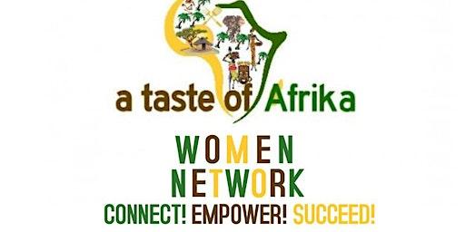 A Taste Of Afrika Women Network ~ Women Empowering Women