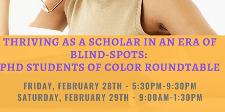Thriving as a Scholar in an Era of Blind-Spots: PhD Students of Color Round tickets
