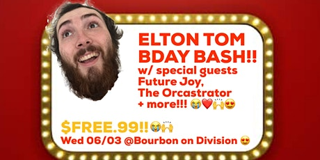 Elton Tom BDAY BASH! tickets