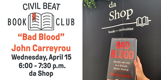 "Civil Beat Book Club April Meeting on ""Bad Blood"" by John Carreyrou"