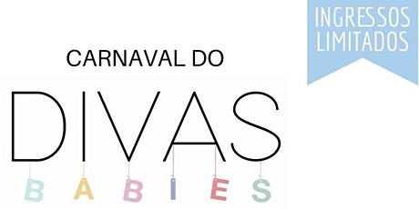 CARNAVAL DIVAS BABIES ingressos