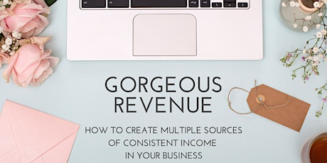 Gorgeous Revenue: How to Create Multiple Sources of Consistent Income tickets