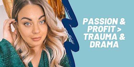 Passion & Profit > Trauma & Drama tickets