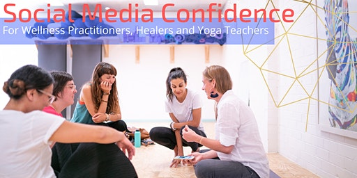 Social Media Confidence for Wellness Practitioners, Healers & Yoga Teachers