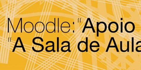 "Moodle: ""Apoio às aulas"" ou "" A Sala de Aula Virtual""? bilhetes"