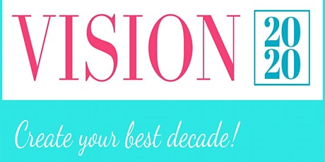 VIP 2020 Vision ~ Creating Your Best Decade tickets