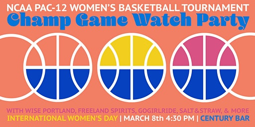 International Women's Day NCAA Pac12 Basketball Championship Watch Party
