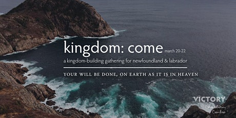 Kingdom: Come –A Kingdom-Building Gathering for Newfoundland & Labrador billets