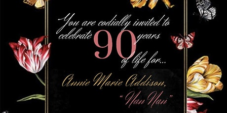 "Celebrating 90 Years of life for Annie Marie Addison ""Nan Nan"" tickets"