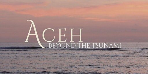 ACEH: BEYOND THE TSUNAMI