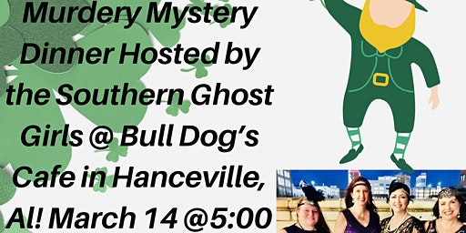 Hanceville, Al. St. Paddy's Murder Mystery Dinner Hosted by the Southern Ghost Girls @ Bull Dog's Cafe