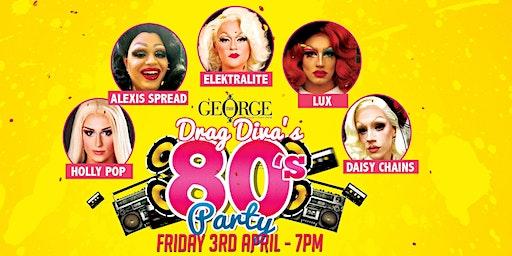 Drag Divas Present: 80's party