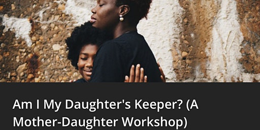 Am I My Daughter's Keeper?  (A Mother-Daughter Workshop)