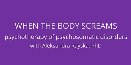 When The Body Screams: Psychotherapy of Psychosomatic Disorders tickets