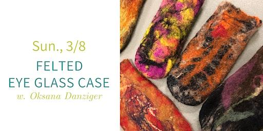 Felted Eyeglass Case @ Nest on Main -Sun. 3/8