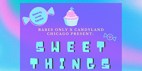 BABES ONLY x CANDYLAND CHICAGO PRESENTS: SWEET THINGS tickets