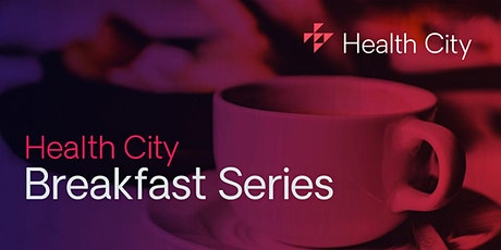 Health City Breakfast Series: Improving Health Outcomes Through Innovation tickets