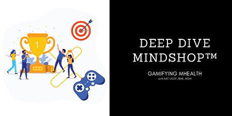 DEEP DIVE MINDSHOP™  Gamifying Mobile Health Simplified tickets