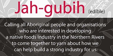 Jah-gubih : Northern Rivers native foods industry roundtable  tickets