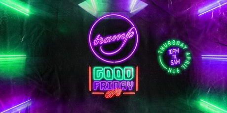 TRAMP PRESENTS | GOOD FRIDAY EVE | THURS APR 9th tickets