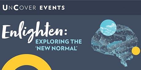 UnCover Enlighten: Exploring the 'new normal' (SOLD OUT) tickets