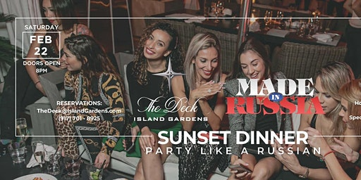 MIAMI Saturday February 22 MADE in RUSSIA Dinner PARTY @the DECK