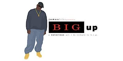 BIG UP || A Notorious Art + DJ Tribute to B.I.G.