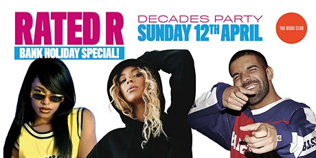 Rated R - Easter Bank Holiday Special - R&B/Rap Decades Party 90s/00s/10s! tickets