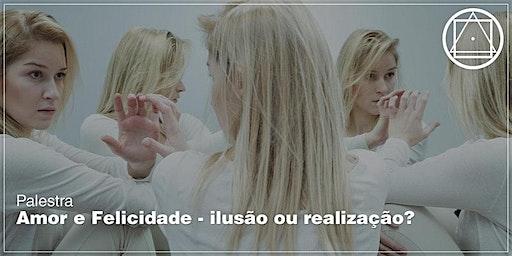 """Palestra em São José dos Campos-""""Amor e Felicidade - ilusão ou realização?"""""""