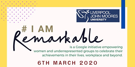#IamRemarkable 6th March 2020 1.30pm -  4pm for International Women's day tickets