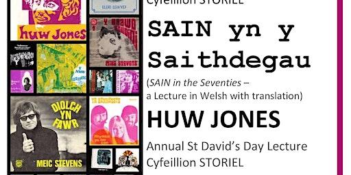 Huw Jones  |  Sain yn y Saithdegau   |   Darlith Flynyddol Gwyl Ddewi