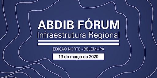 Abdib Fórum de Infraestrutura Regional - Edição Norte
