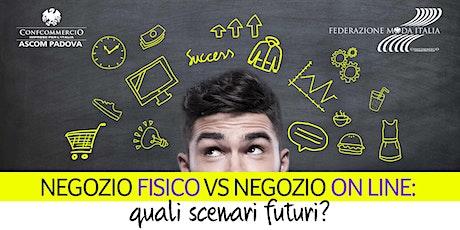 NEGOZIO FISICO VS NEGOZIO ON LINE: QUALI SCENARI FUTURI? tickets