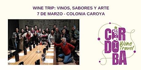 Wine Trip: Vinos, Sabores y Arte - 7 de marzo - Colonia Caroya - RESERVA entradas