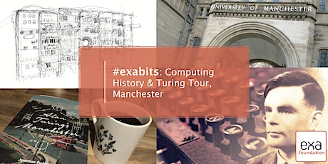 #exabits: Computing History & Turing Tour, Manchester 23Jun20 tickets