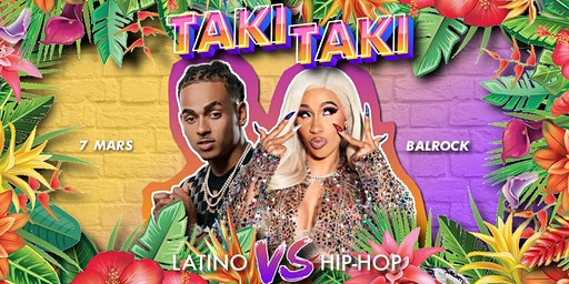 ✦ Taki-Taki Party : Latino vibes VS HipHop ✦ Le Balrock // Samedi 7 Mars