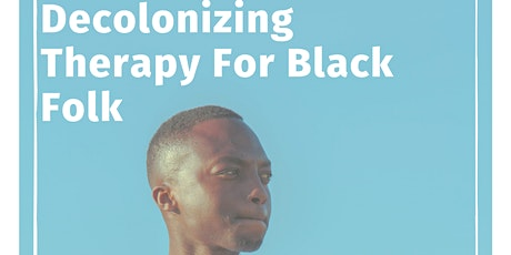 Decolonizing Therapy for Black Folk tickets