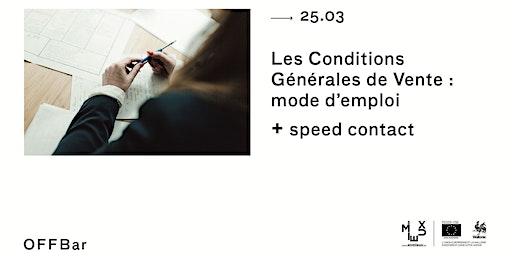 Les Conditions Générales de Vente : mode d'emploi + speed contact