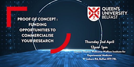 PROOF OF CONCEPT: FUNDING OPPORTUNITIES TO COMMERCIALISE YOUR RESEARCH
