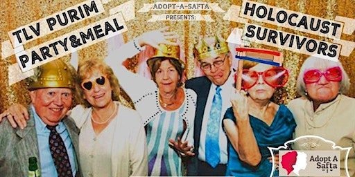 SUPPORT: Holocaust Survivor Purim Party & Dinner in Tel Aviv, Wed March 11th